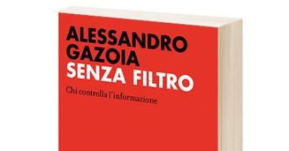 «Senza filtro. Chi controlla l'informazione» di Alessandro Gazoia