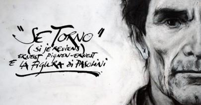 «Se Torno»: il doc su Pasolini visto da Pignon-Ernest