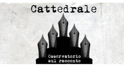 Intervista a «Cattedrale», l'Osservatorio sul racconto