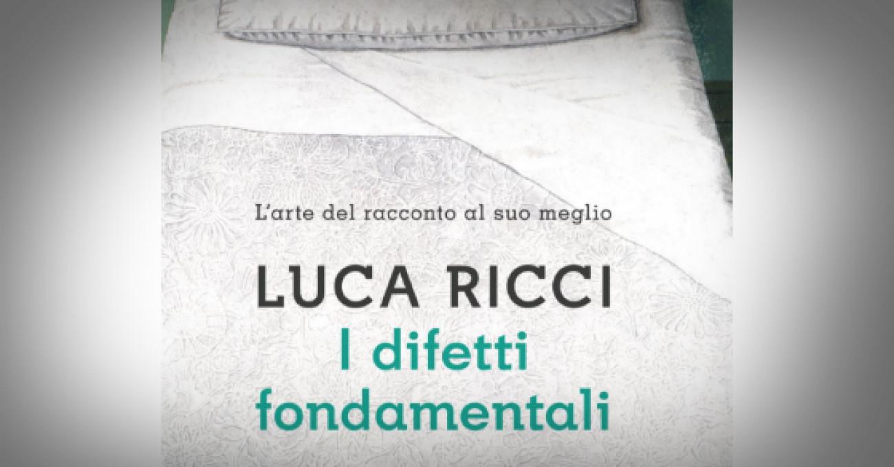 «I difetti fondamentali» degli scrittori di Luca Ricci