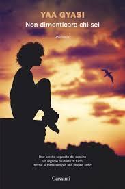 «Non dimenticare chi sei» di Yaa Gyasi, traduzione di Valeria Bastia, Garzanti