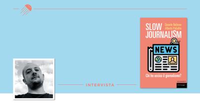 Lo Slow Journalism e il valore della notizia: intervista a Daniele Nalbone