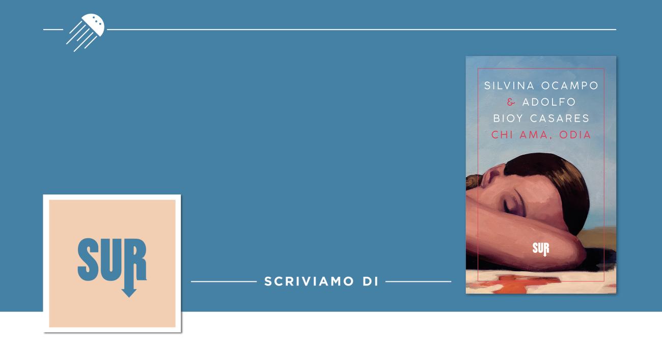 «Chi ama, odia» e altre regole infrante: il giallo a quattro mani di Silvina Ocampo e Adolfo Bioy Casares