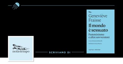 Storia di tutte: su «Il mondo è sessuato» di Geneviève Fraisse