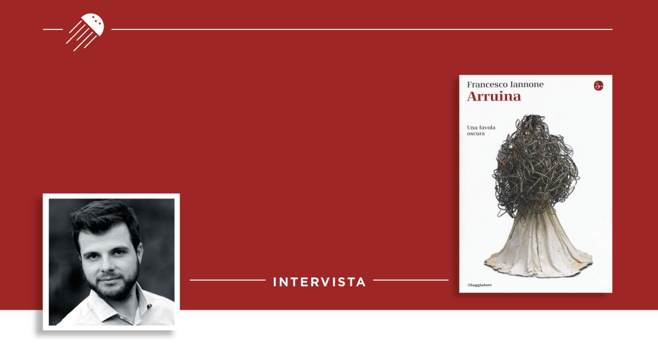 Arruina – Intervista a Francesco Iannone