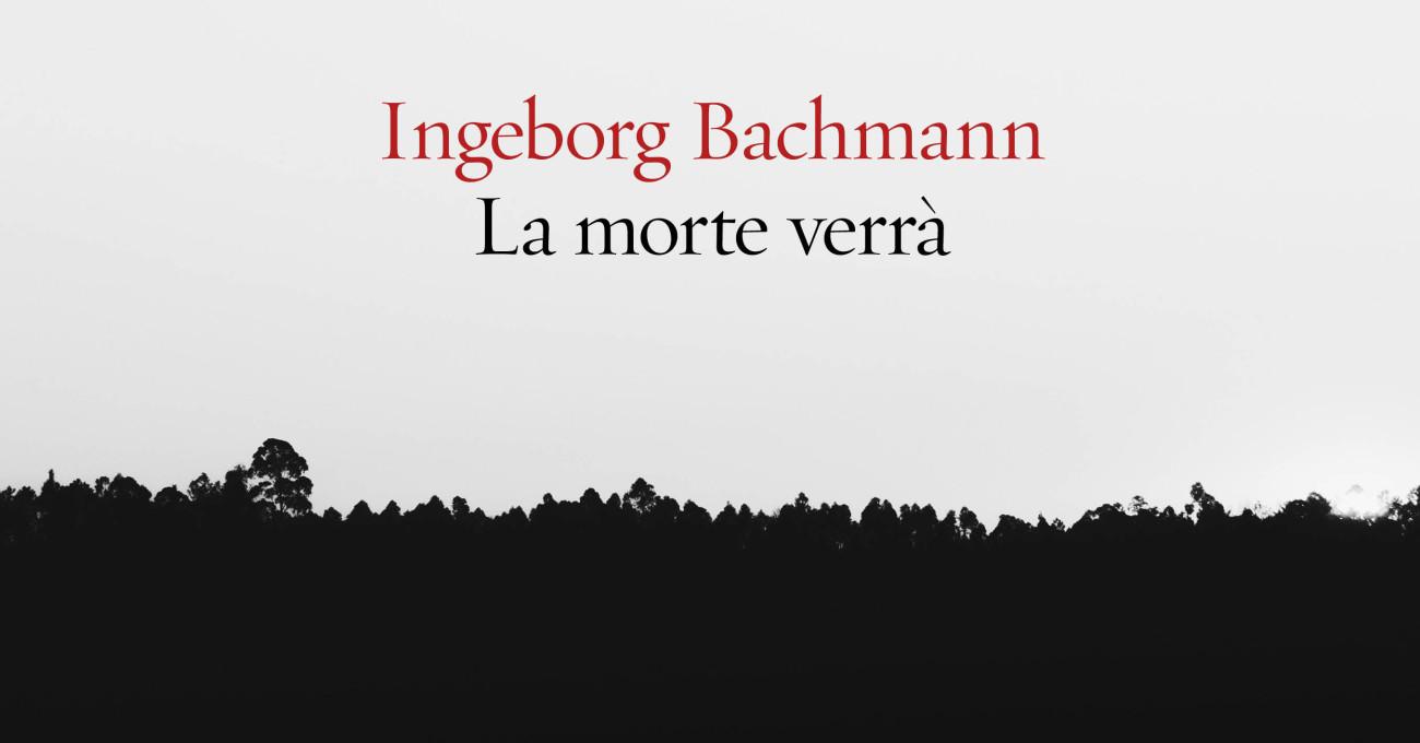 La morte verrà di Ingeborg Bachmann