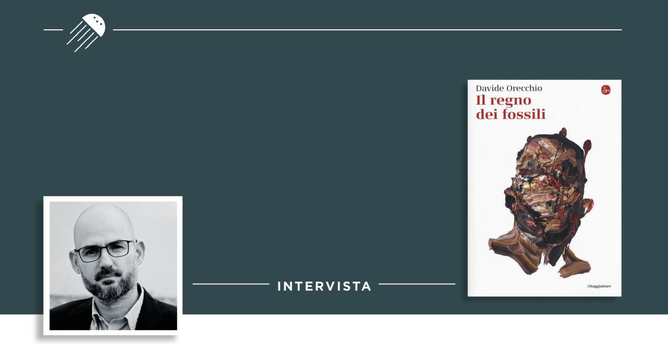 Il regno dei fossili: intervista a Davide Orecchio