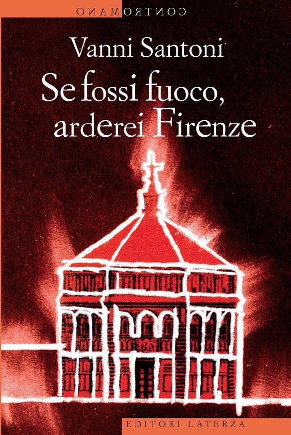 Se fossi fuoco, arderei Firenze, 2011