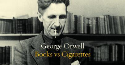 George Orwell: Books vs Cigarettes