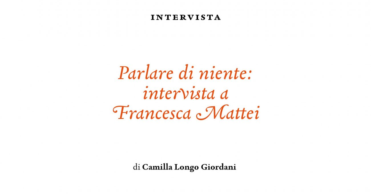 Parlare di niente: intervista a Francesca Mattei